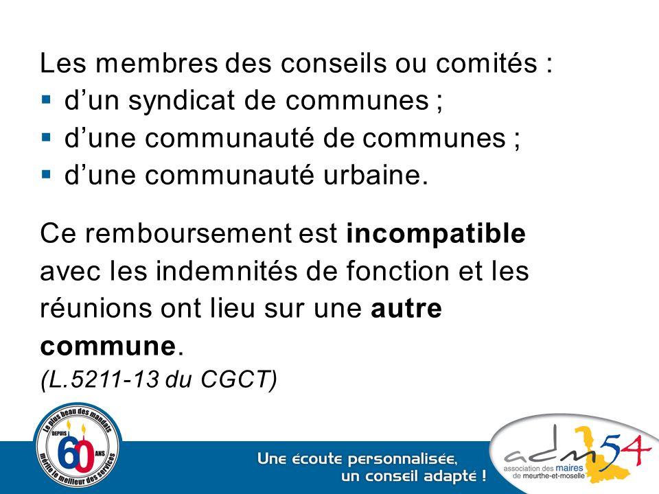 Les membres des conseils ou comités :  d'un syndicat de communes ;  d'une communauté de communes ;  d'une communauté urbaine. Ce remboursement est
