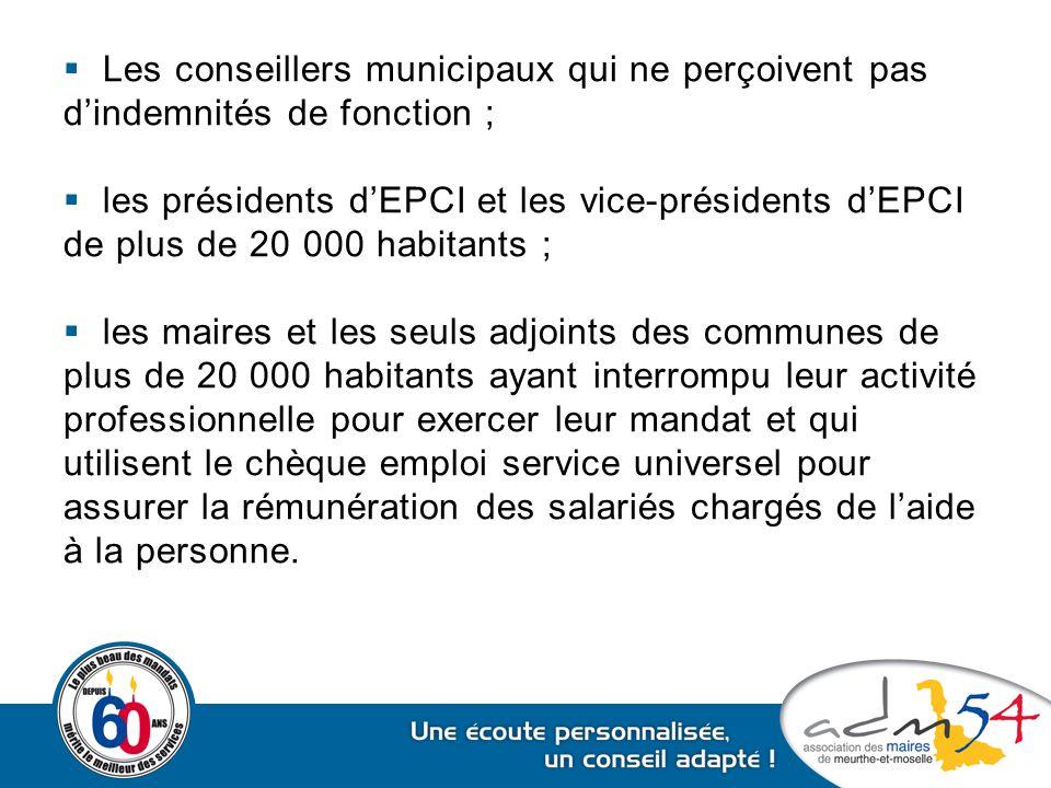  Les conseillers municipaux qui ne perçoivent pas d'indemnités de fonction ;  les présidents d'EPCI et les vice-présidents d'EPCI de plus de 20 000