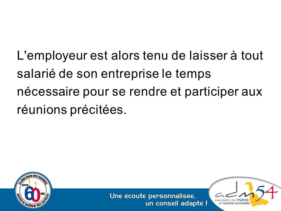 L'employeur est alors tenu de laisser à tout salarié de son entreprise le temps nécessaire pour se rendre et participer aux réunions précitées.