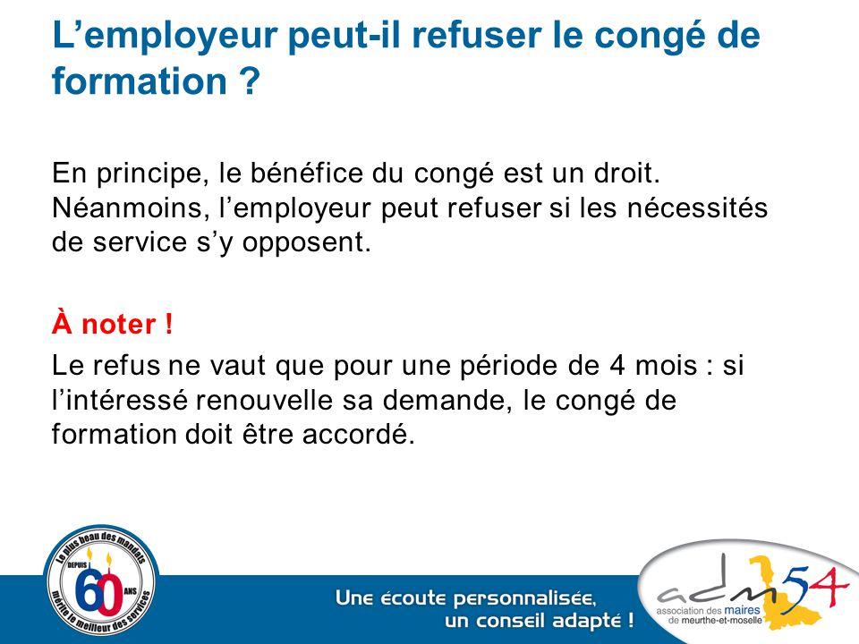 L'employeur peut-il refuser le congé de formation ? En principe, le bénéfice du congé est un droit. Néanmoins, l'employeur peut refuser si les nécessi