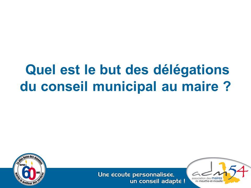Quel est le but des délégations du conseil municipal au maire ?
