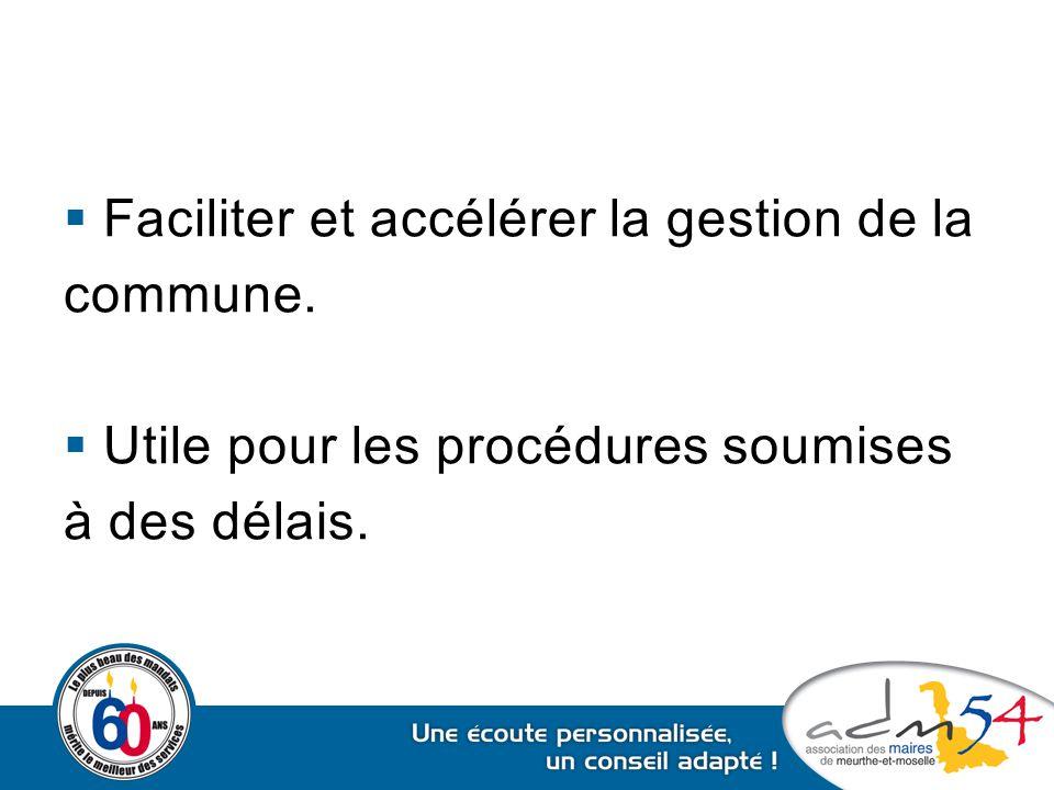  Faciliter et accélérer la gestion de la commune.  Utile pour les procédures soumises à des délais.