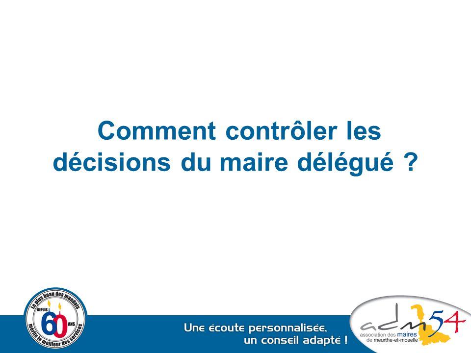 Comment contrôler les décisions du maire délégué ?
