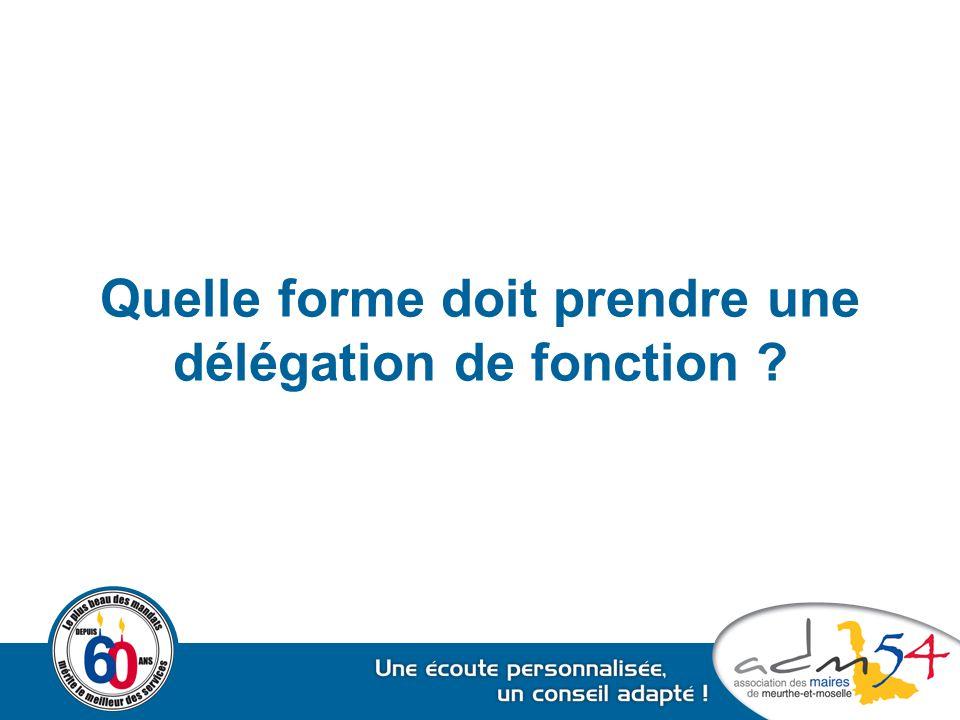 Quelle forme doit prendre une délégation de fonction ?