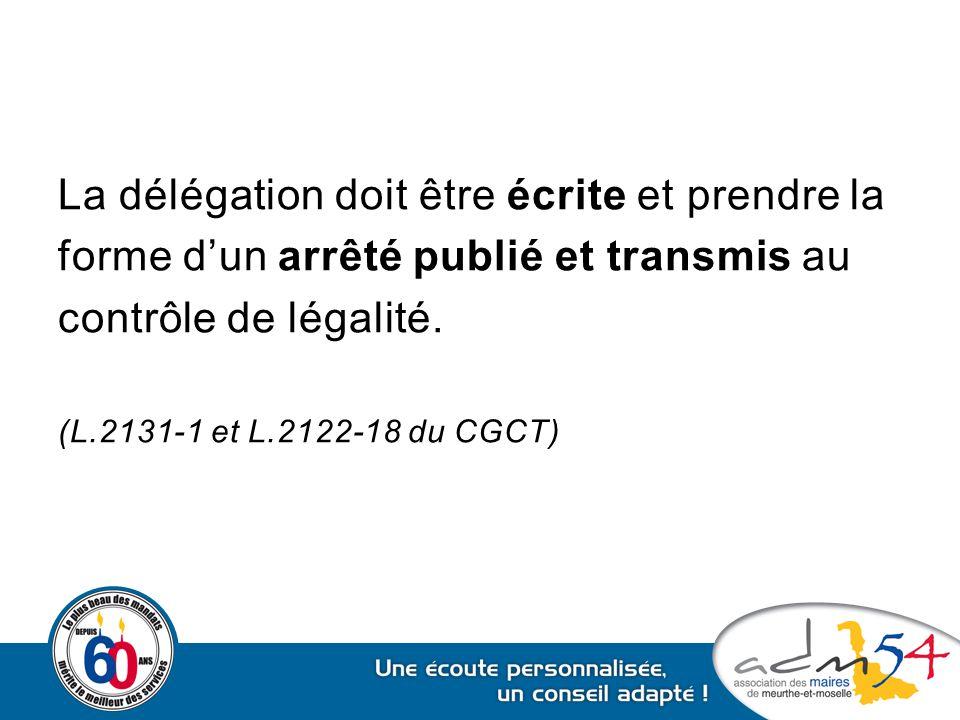 La délégation doit être écrite et prendre la forme d'un arrêté publié et transmis au contrôle de légalité. (L.2131-1 et L.2122-18 du CGCT)
