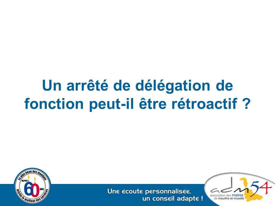 Un arrêté de délégation de fonction peut-il être rétroactif ?