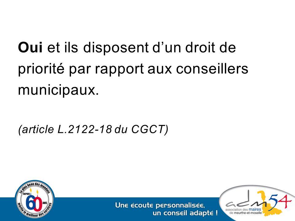 Oui et ils disposent d'un droit de priorité par rapport aux conseillers municipaux. (article L.2122-18 du CGCT)