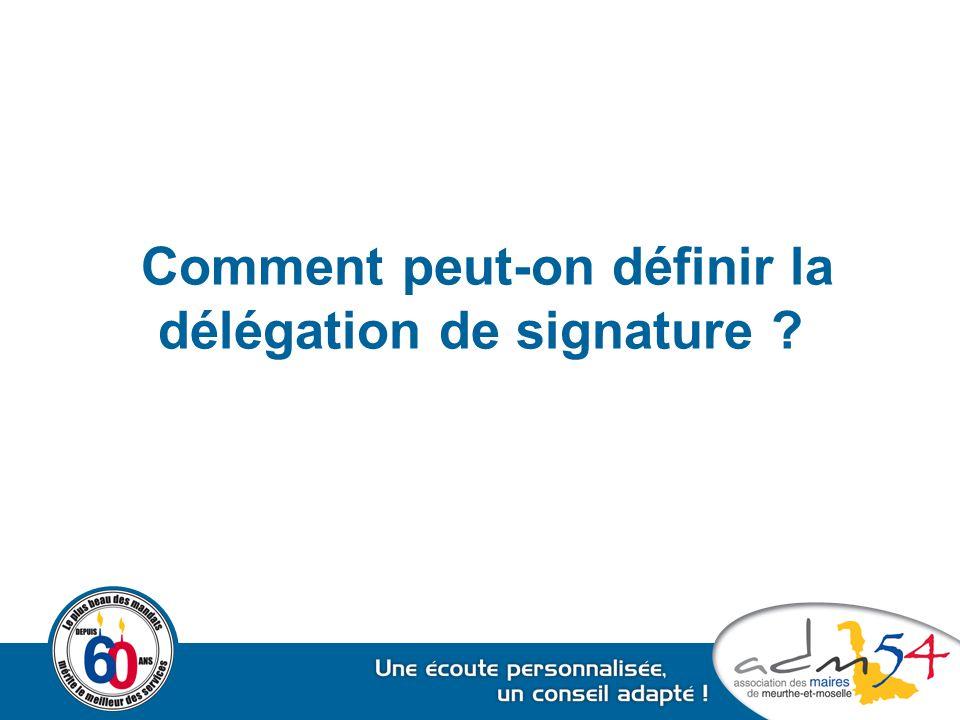 Comment peut-on définir la délégation de signature ?