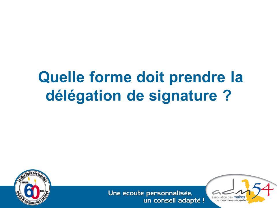 Quelle forme doit prendre la délégation de signature ?