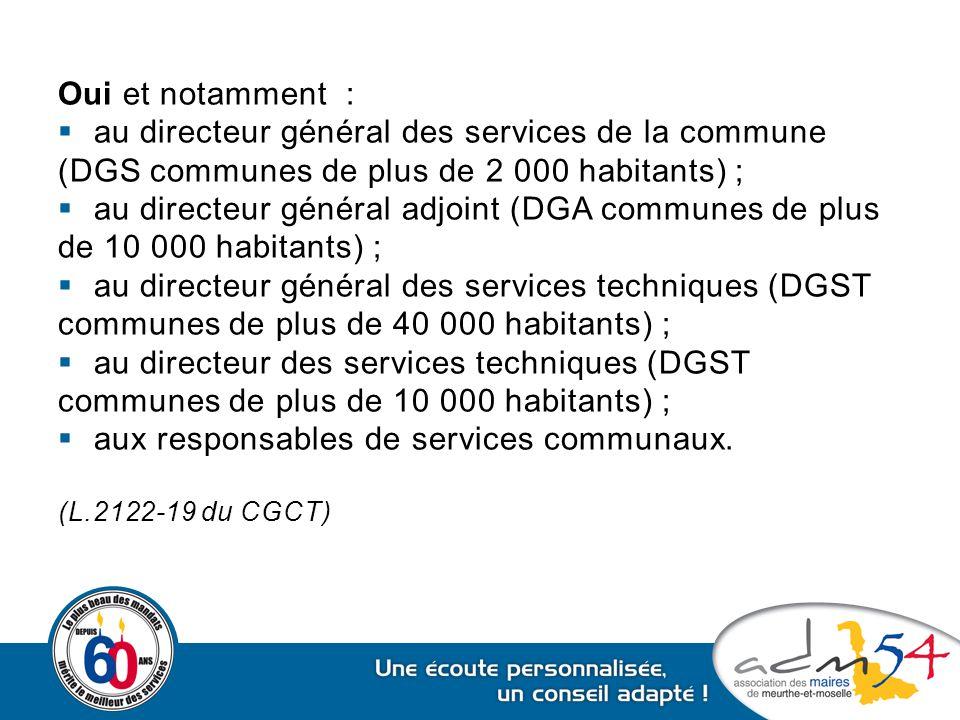 Oui et notamment :  au directeur général des services de la commune (DGS communes de plus de 2 000 habitants) ;  au directeur général adjoint (DGA c