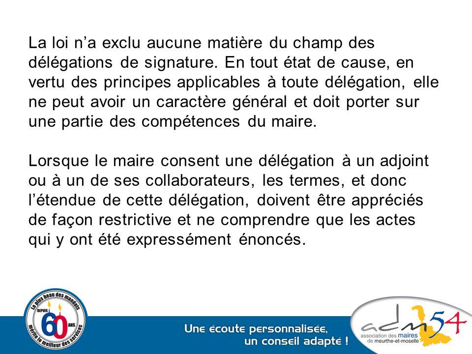 La loi n'a exclu aucune matière du champ des délégations de signature. En tout état de cause, en vertu des principes applicables à toute délégation, e