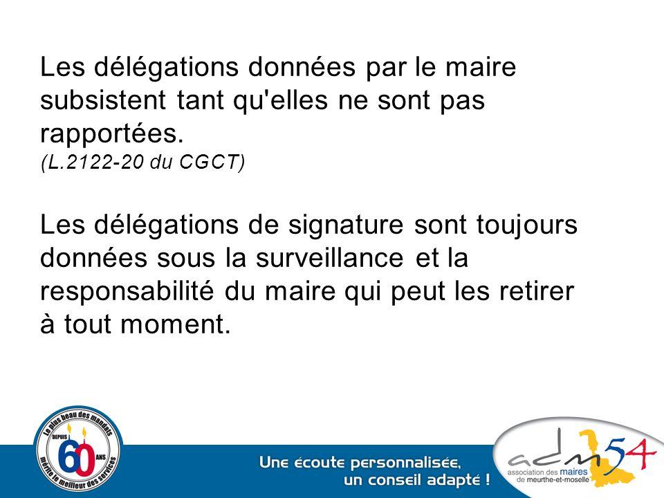 Les délégations données par le maire subsistent tant qu'elles ne sont pas rapportées. (L.2122-20 du CGCT) Les délégations de signature sont toujours d