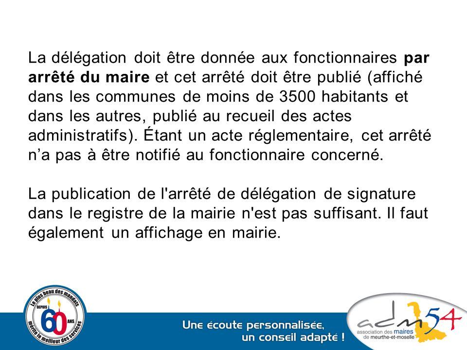 La délégation doit être donnée aux fonctionnaires par arrêté du maire et cet arrêté doit être publié (affiché dans les communes de moins de 3500 habit