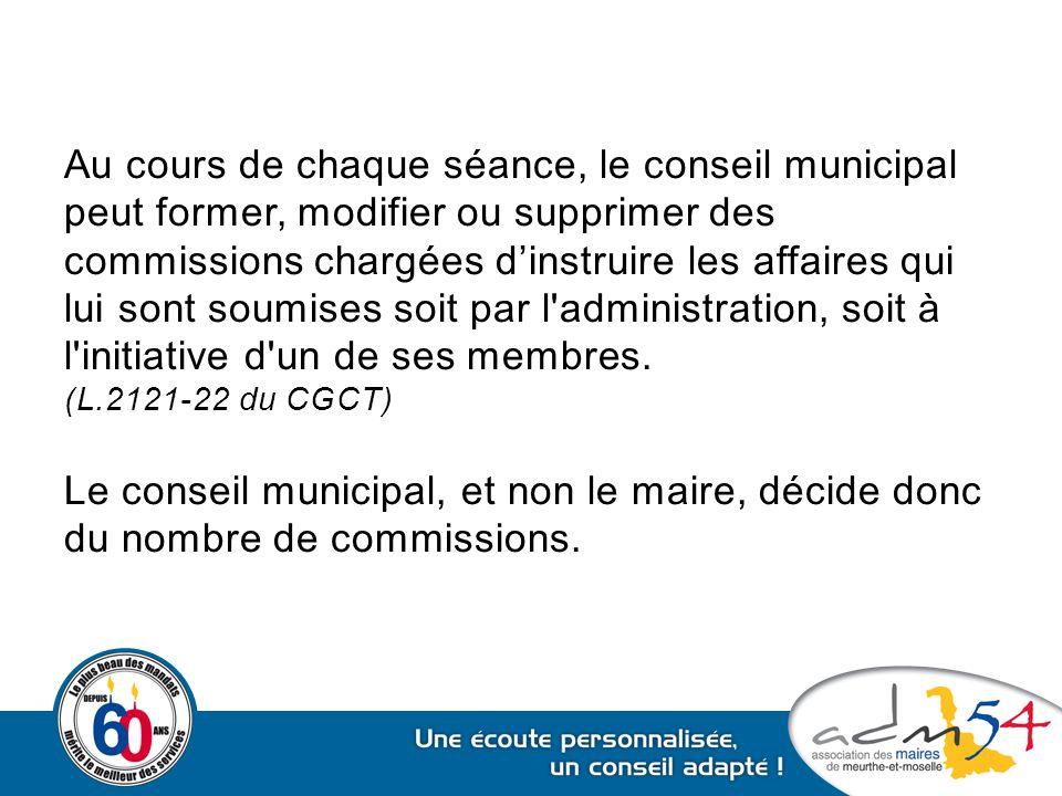 Au cours de chaque séance, le conseil municipal peut former, modifier ou supprimer des commissions chargées d'instruire les affaires qui lui sont soum