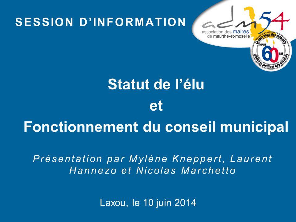 SESSION D'INFORMATION Statut de l'élu et Fonctionnement du conseil municipal Présentation par Mylène Kneppert, Laurent Hannezo et Nicolas Marchetto La