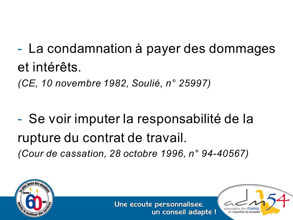 -La condamnation à payer des dommages et intérêts. (CE, 10 novembre 1982, Soulié, n° 25997) -Se voir imputer la responsabilité de la rupture du contra