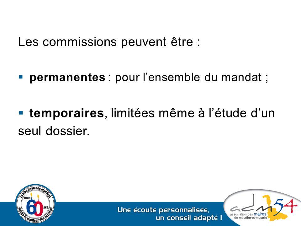 Les commissions peuvent être :  permanentes : pour l'ensemble du mandat ;  temporaires, limitées même à l'étude d'un seul dossier.