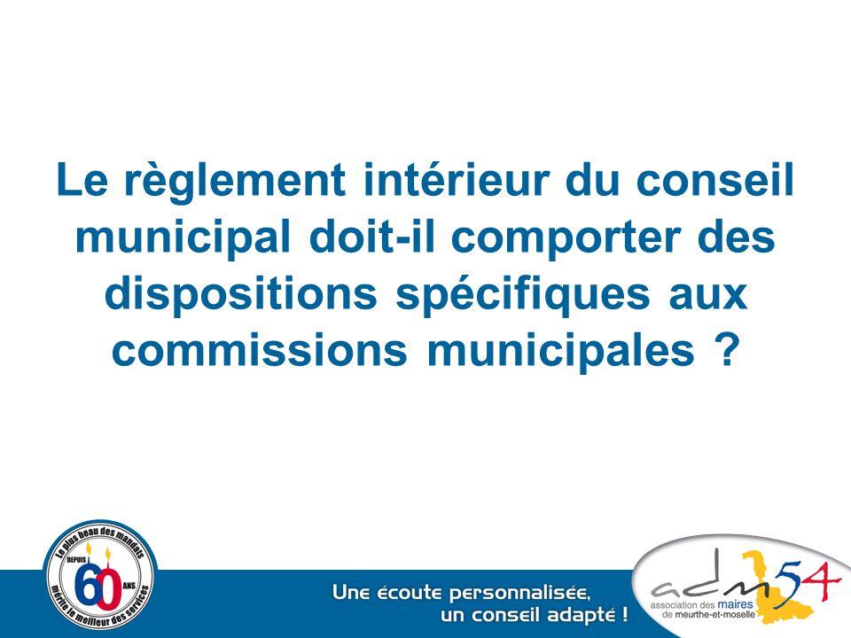 Le règlement intérieur du conseil municipal doit-il comporter des dispositions spécifiques aux commissions municipales ?