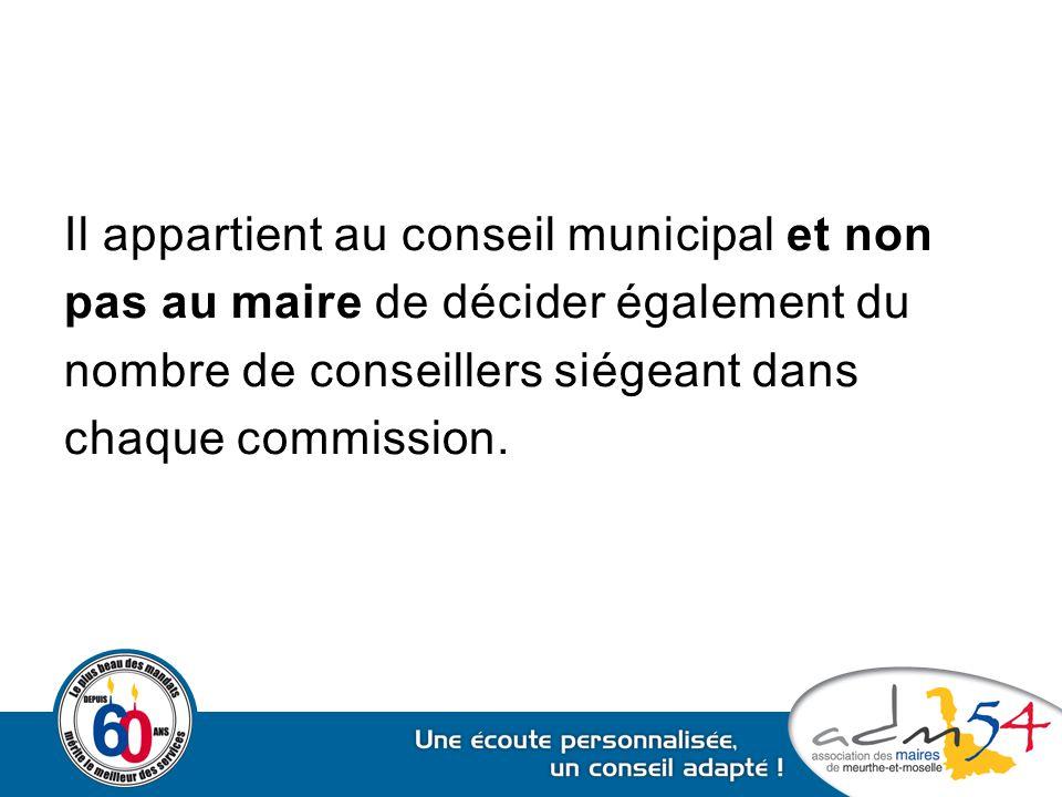 Il appartient au conseil municipal et non pas au maire de décider également du nombre de conseillers siégeant dans chaque commission.