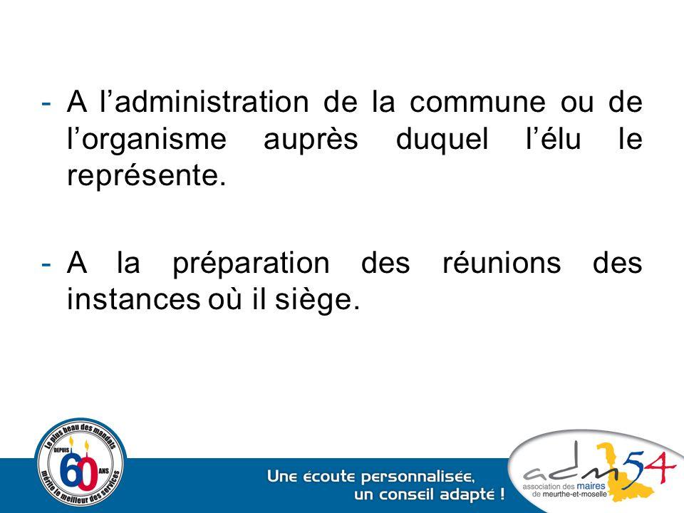-A l'administration de la commune ou de l'organisme auprès duquel l'élu le représente. -A la préparation des réunions des instances où il siège.