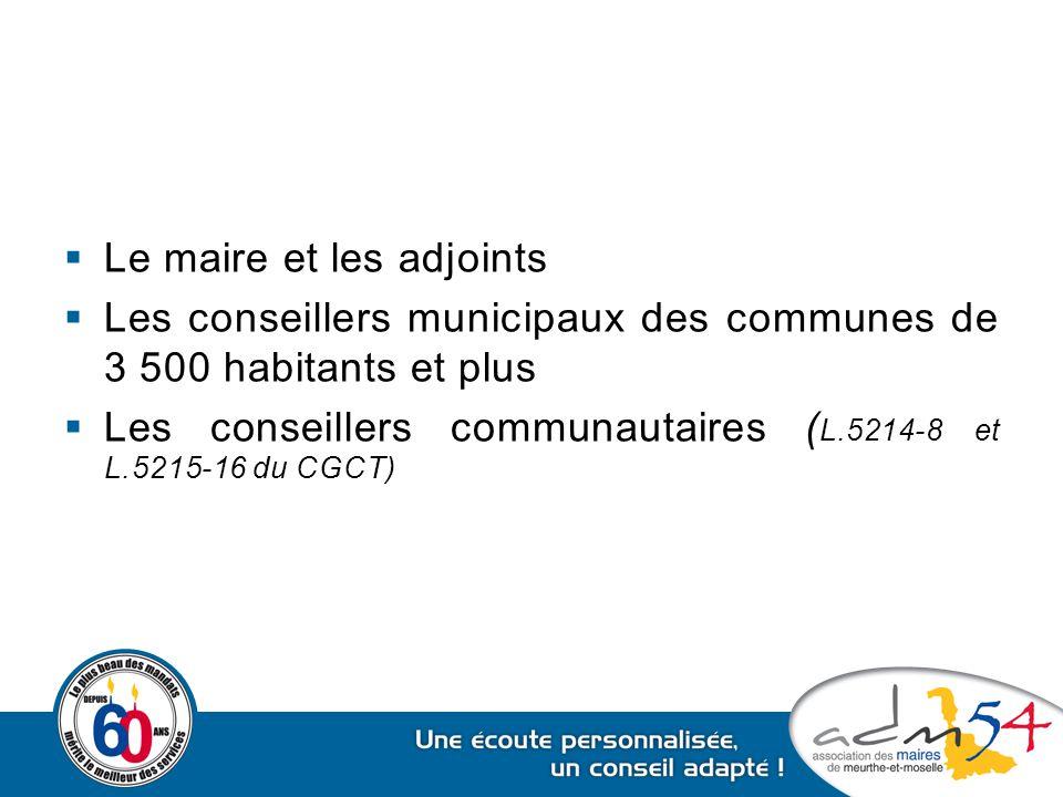 Le maire et les adjoints  Les conseillers municipaux des communes de 3 500 habitants et plus  Les conseillers communautaires ( L.5214-8 et L.5215-