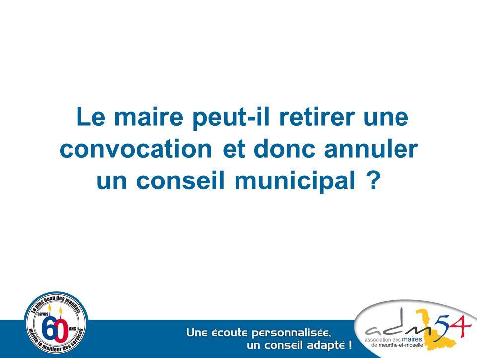 Le maire peut-il retirer une convocation et donc annuler un conseil municipal ?