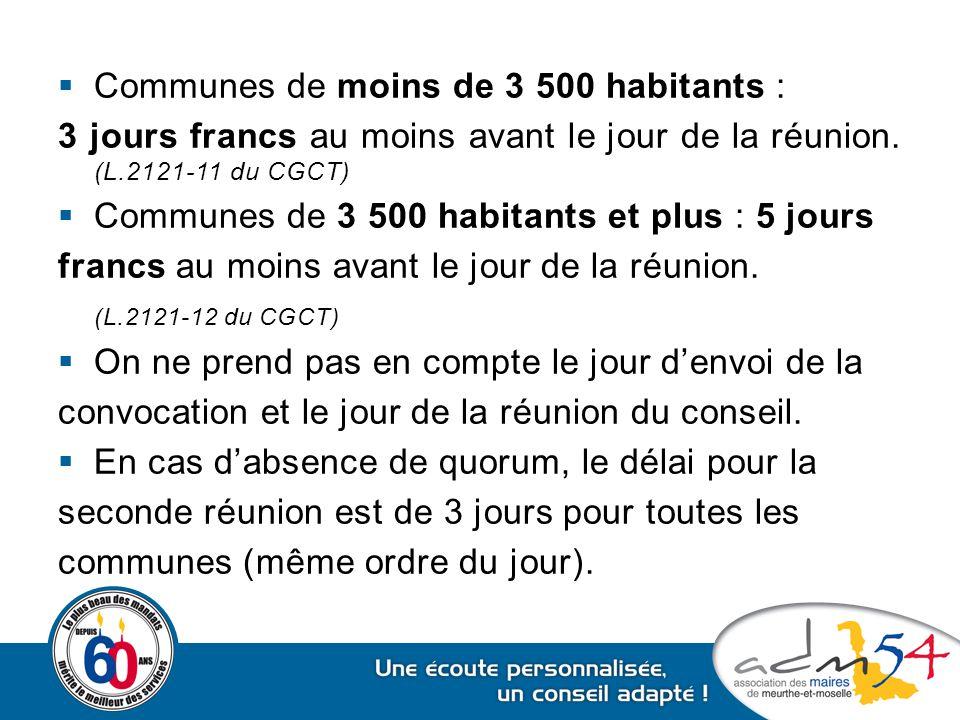  Communes de moins de 3 500 habitants : 3 jours francs au moins avant le jour de la réunion. (L.2121-11 du CGCT)  Communes de 3 500 habitants et plu