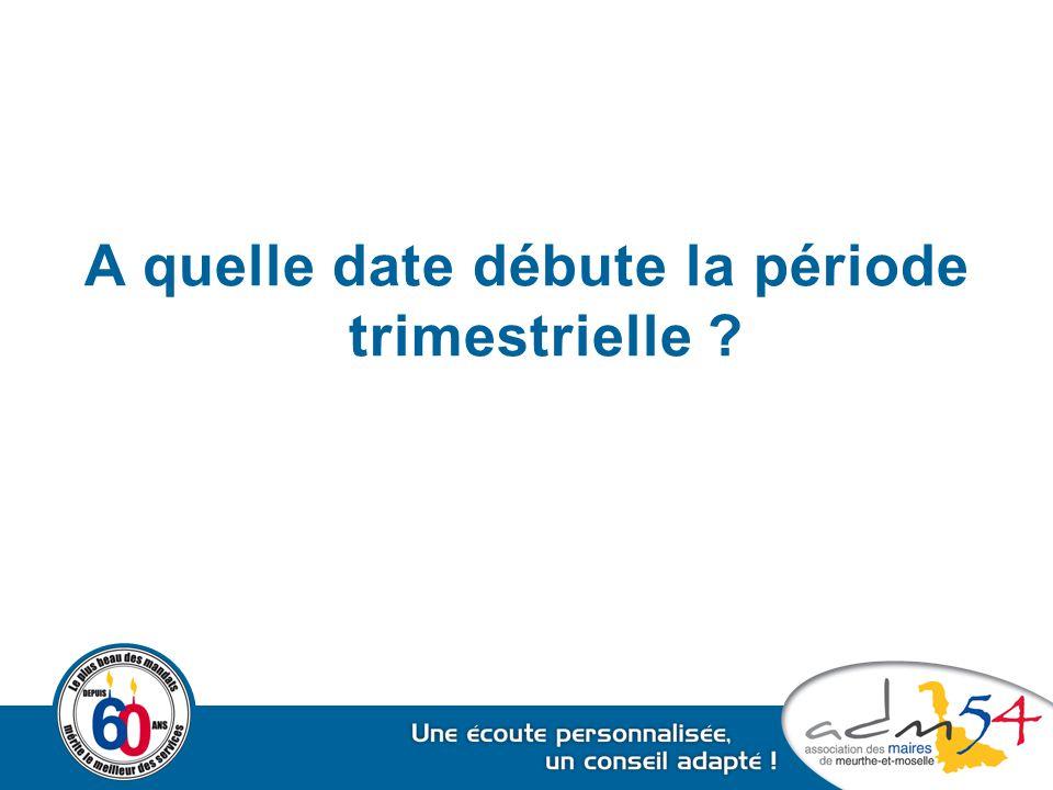 A quelle date débute la période trimestrielle ?