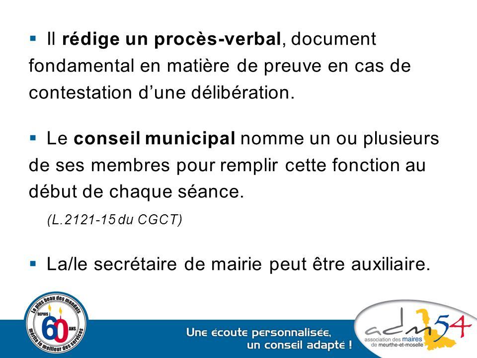  Il rédige un procès-verbal, document fondamental en matière de preuve en cas de contestation d'une délibération.  Le conseil municipal nomme un ou