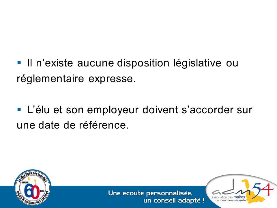  Il n'existe aucune disposition législative ou réglementaire expresse.  L'élu et son employeur doivent s'accorder sur une date de référence.