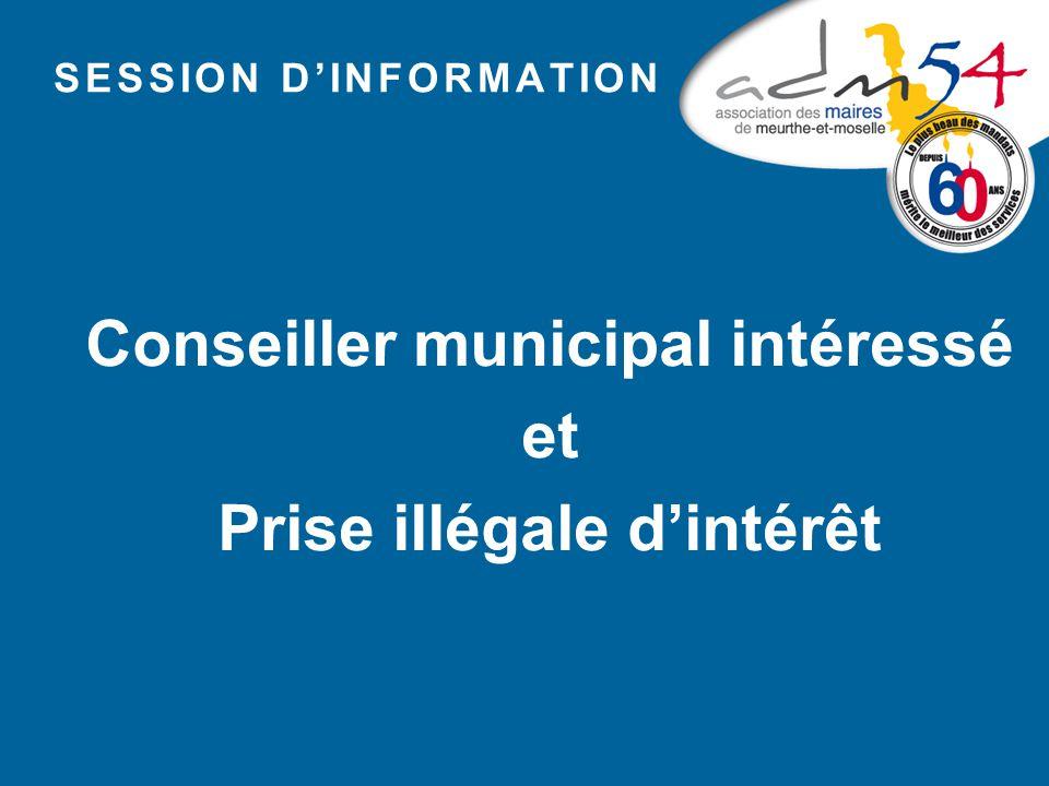 SESSION D'INFORMATION Conseiller municipal intéressé et Prise illégale d'intérêt