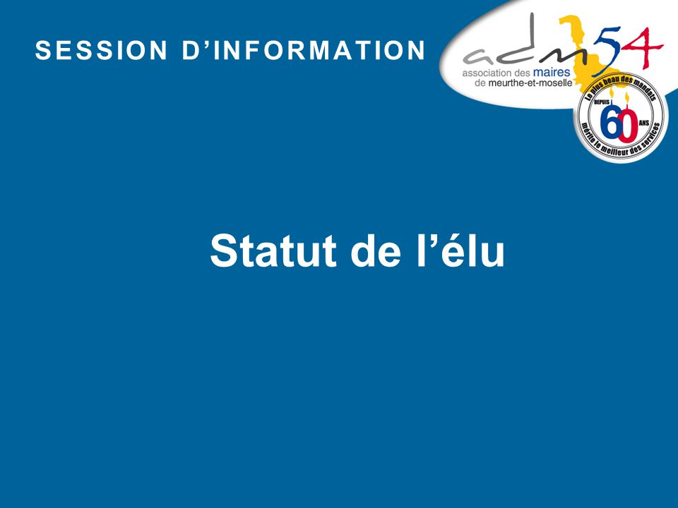 SESSION D'INFORMATION Statut de l'élu