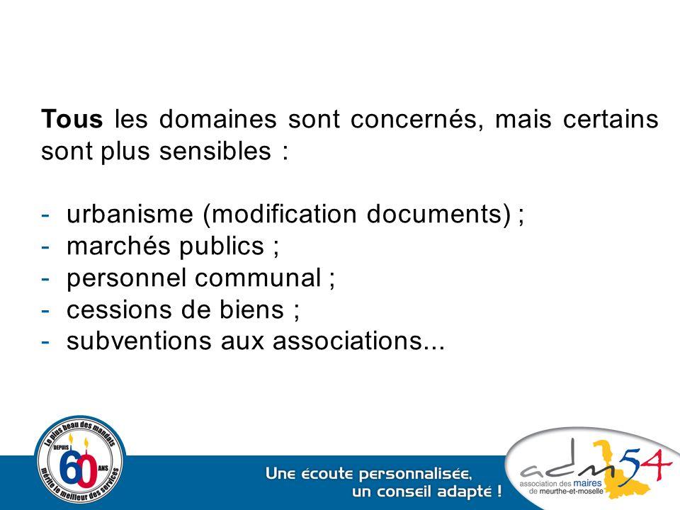Tous les domaines sont concernés, mais certains sont plus sensibles : -urbanisme (modification documents) ; -marchés publics ; -personnel communal ; -
