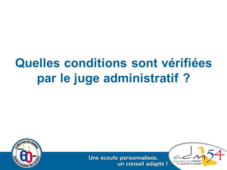 Quelles conditions sont vérifiées par le juge administratif ?