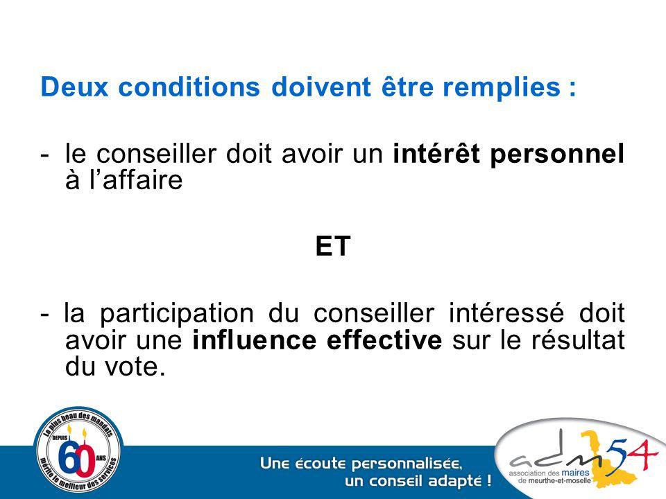 Deux conditions doivent être remplies : -le conseiller doit avoir un intérêt personnel à l'affaire ET - la participation du conseiller intéressé doit