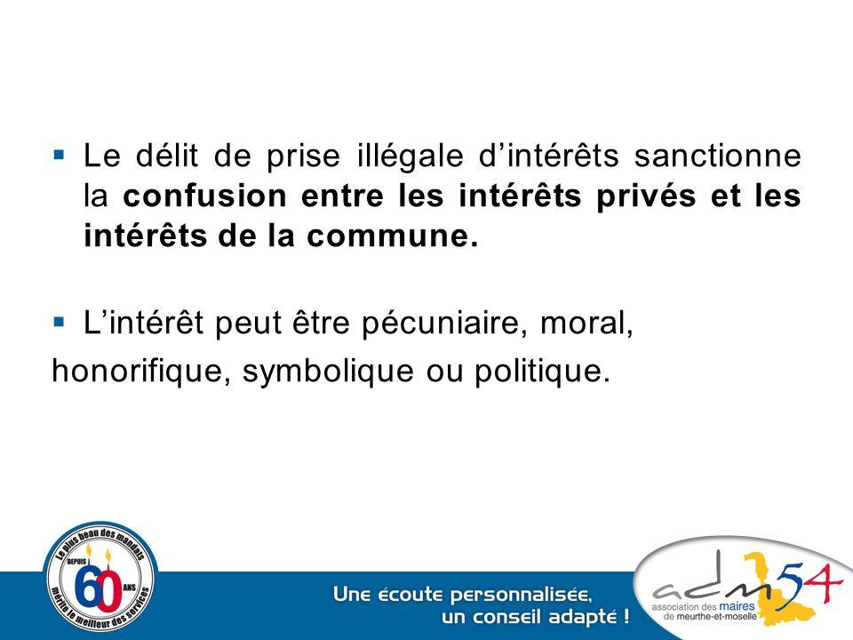  Le délit de prise illégale d'intérêts sanctionne la confusion entre les intérêts privés et les intérêts de la commune.  L'intérêt peut être pécunia