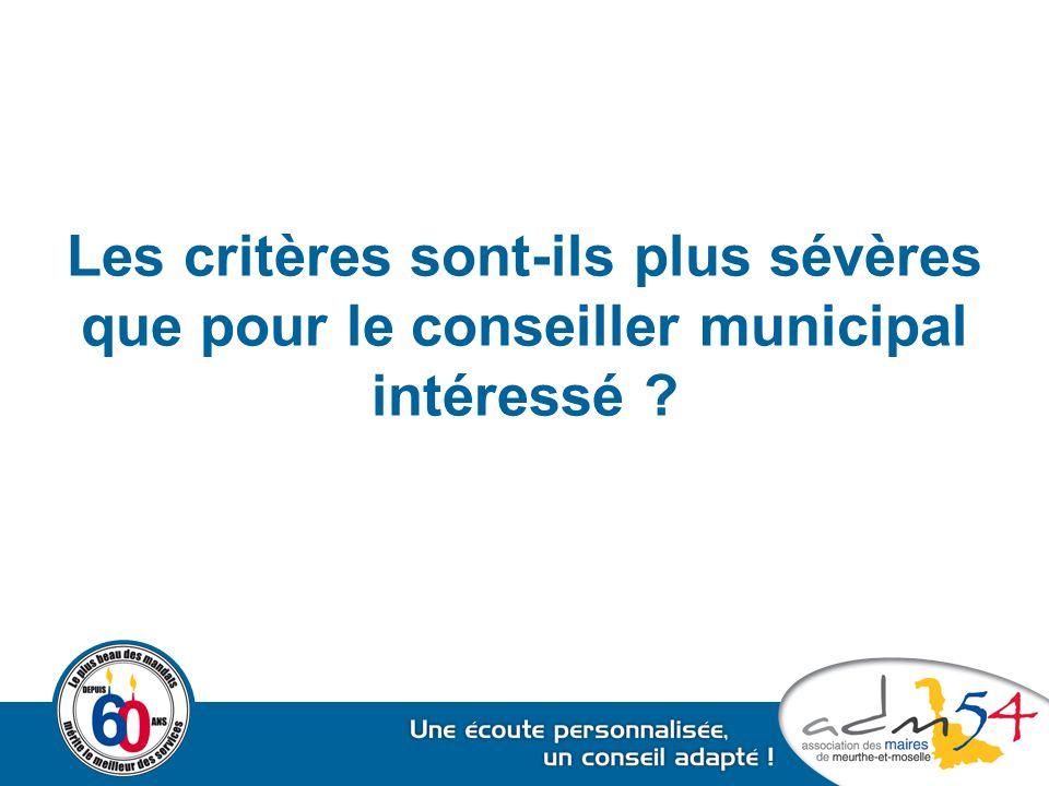Les critères sont-ils plus sévères que pour le conseiller municipal intéressé ?