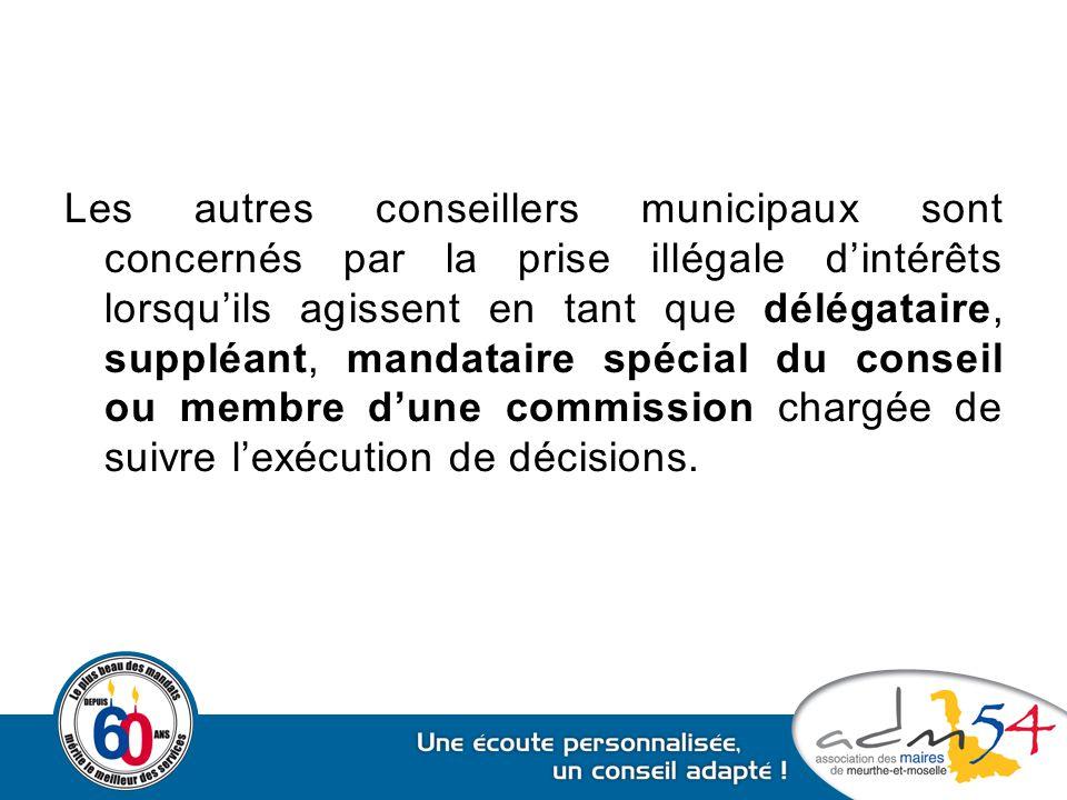 Les autres conseillers municipaux sont concernés par la prise illégale d'intérêts lorsqu'ils agissent en tant que délégataire, suppléant, mandataire s