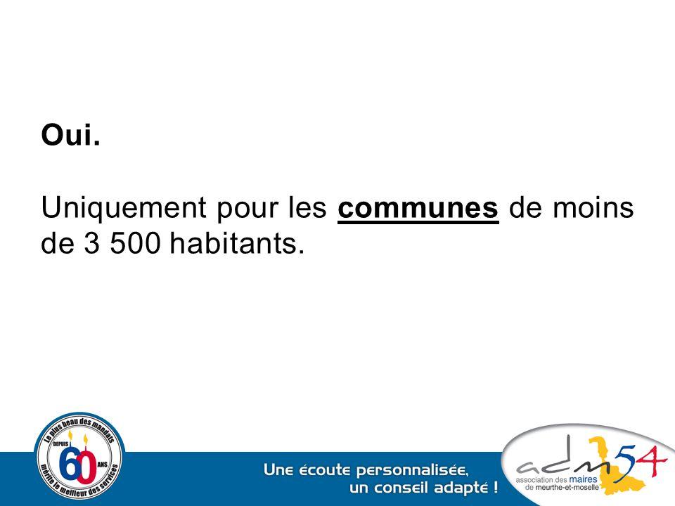 Oui. Uniquement pour les communes de moins de 3 500 habitants.
