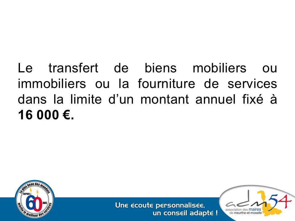 Le transfert de biens mobiliers ou immobiliers ou la fourniture de services dans la limite d'un montant annuel fixé à 16 000 €.