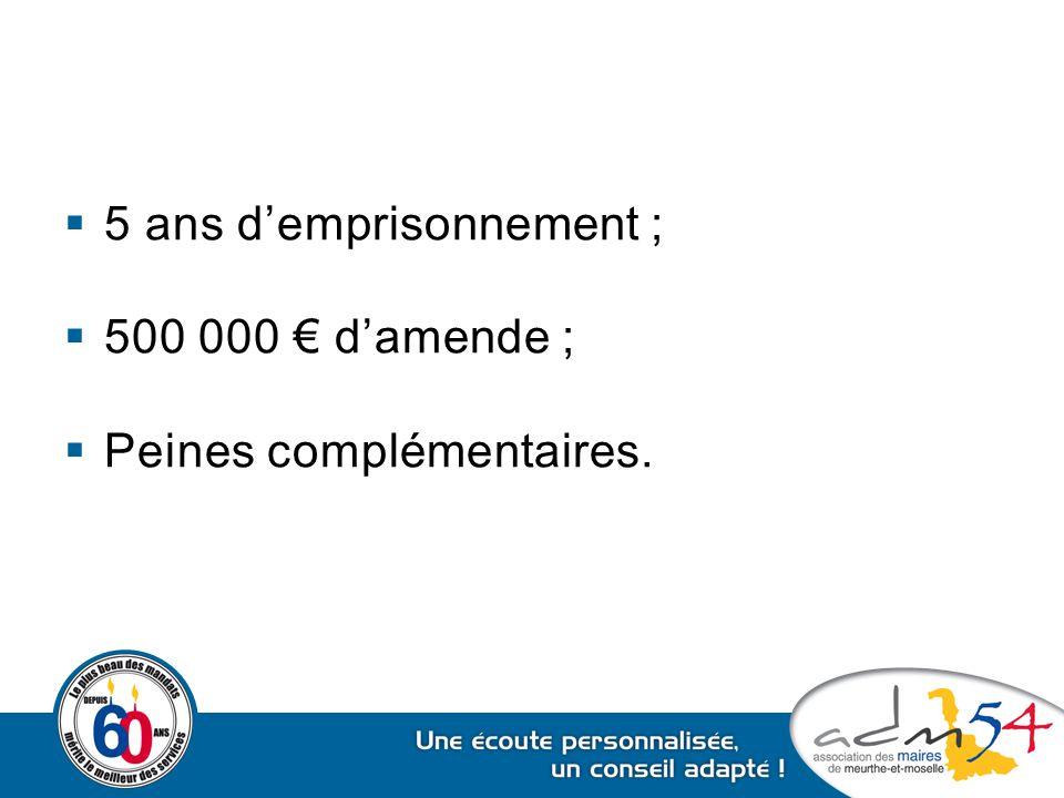  5 ans d'emprisonnement ;  500 000 € d'amende ;  Peines complémentaires.