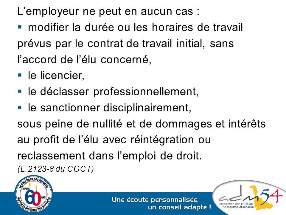 L'employeur ne peut en aucun cas :  modifier la durée ou les horaires de travail prévus par le contrat de travail initial, sans l'accord de l'élu con