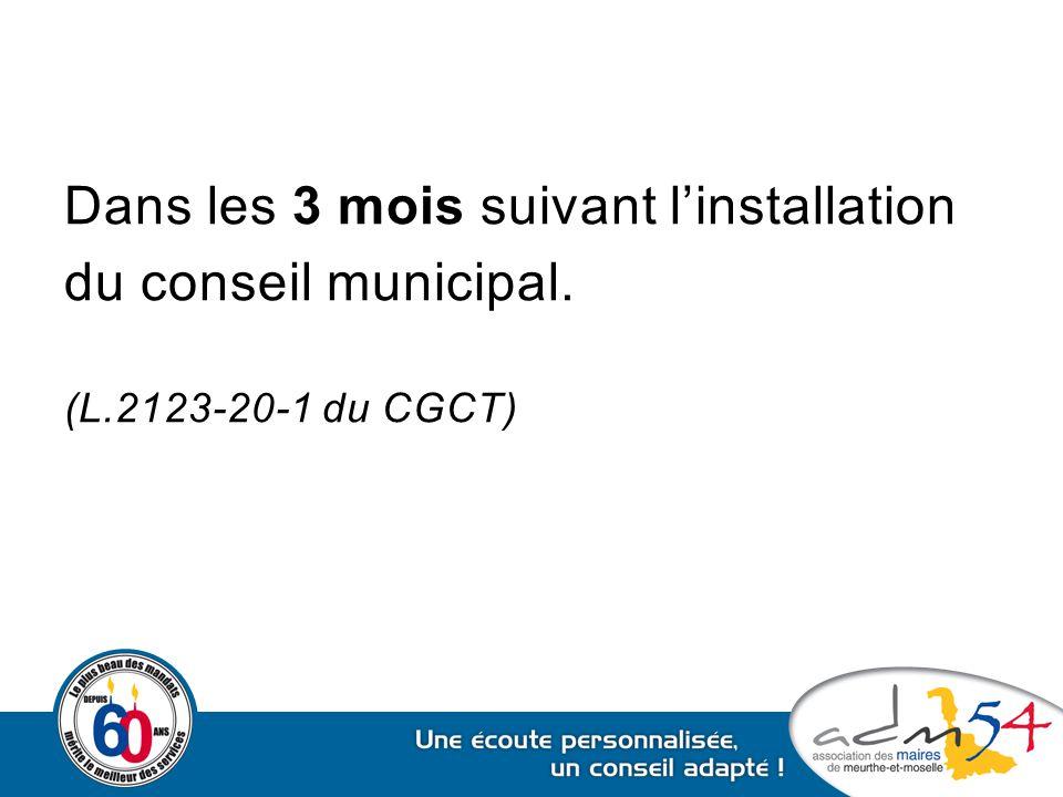 Dans les 3 mois suivant l'installation du conseil municipal. (L.2123-20-1 du CGCT)