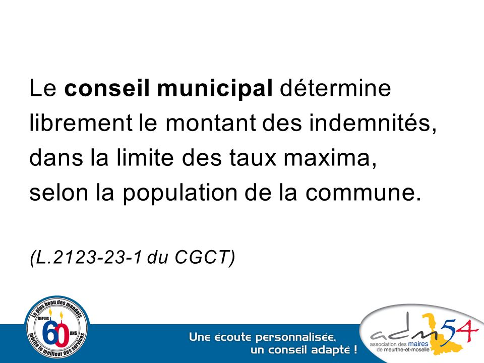 Le conseil municipal détermine librement le montant des indemnités, dans la limite des taux maxima, selon la population de la commune. (L.2123-23-1 du