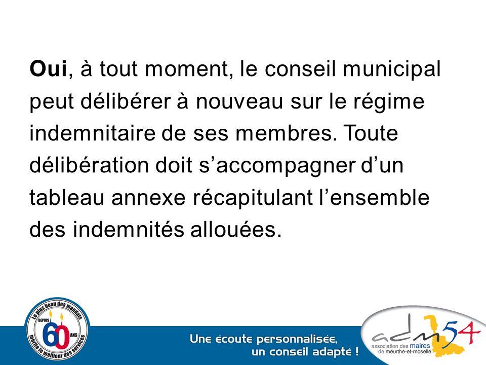 Oui, à tout moment, le conseil municipal peut délibérer à nouveau sur le régime indemnitaire de ses membres. Toute délibération doit s'accompagner d'u
