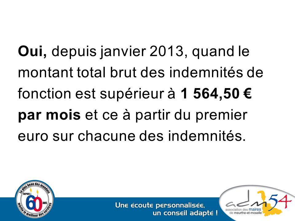 Oui, depuis janvier 2013, quand le montant total brut des indemnités de fonction est supérieur à 1 564,50 € par mois et ce à partir du premier euro su