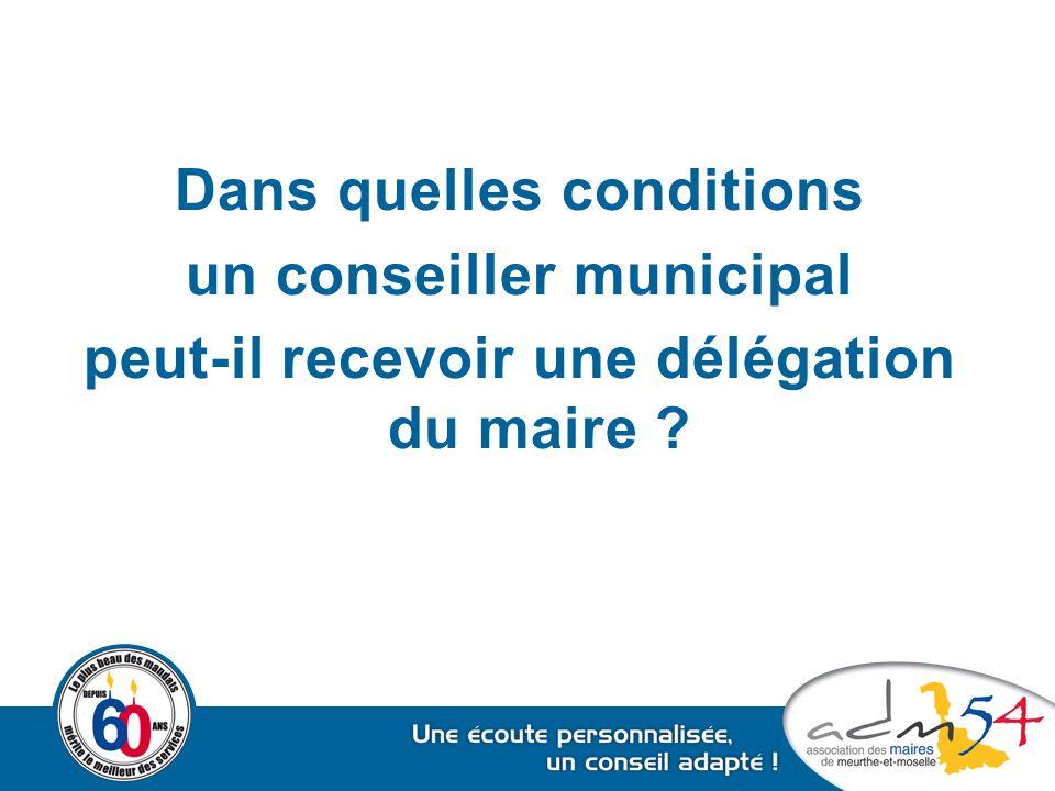 Dans quelles conditions un conseiller municipal peut-il recevoir une délégation du maire ?