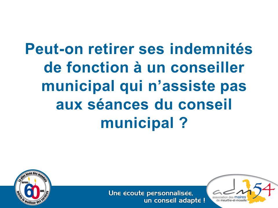 Peut-on retirer ses indemnités de fonction à un conseiller municipal qui n'assiste pas aux séances du conseil municipal ?