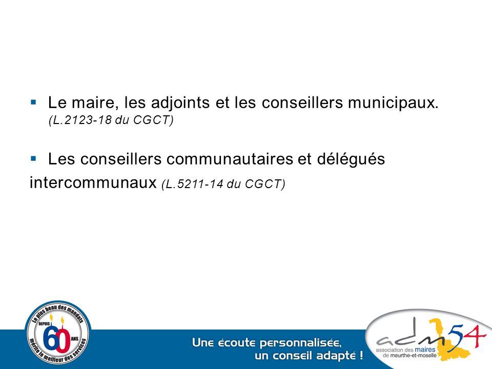  Le maire, les adjoints et les conseillers municipaux. (L.2123-18 du CGCT)  Les conseillers communautaires et délégués intercommunaux (L.5211-14 du