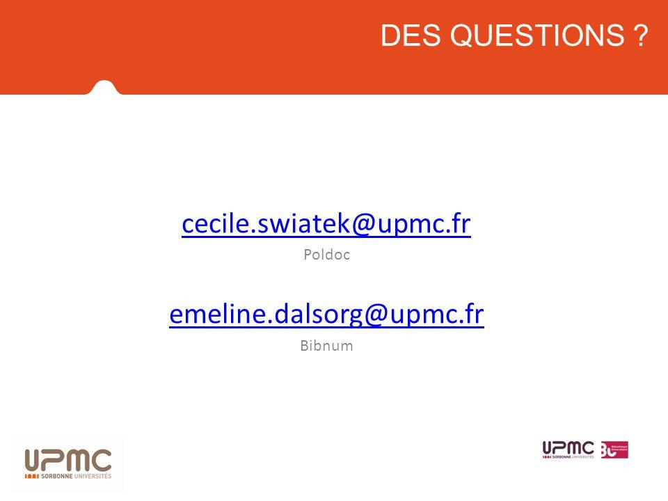 cecile.swiatek@upmc.fr Poldoc emeline.dalsorg@upmc.fr Bibnum DES QUESTIONS ?